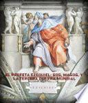 Libro de El Profeta Ezequiel: Gog, Magog, Y La Tercera Guerra Mundial.