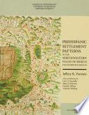 Libro de Prehispanic Settlement Patterns In The Northwestern Valley Of Mexico