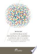 Libro de La Integración Regional En América Latina: Quo Vadis?