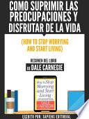 Libro de Como Suprimir Las Preocupaciones Y Disfrutar De La Vida (how To Stop Worrying And Start Living)