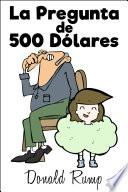 Libro de La Pregunta De 500 Dólares (epub)