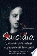 Libro de Suicidio: Decision Definitiva Al Problema Temporal