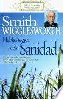 Libro de Smith Wigglesworth Habla Acerca De La Sanidad