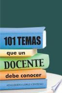 Libro de 101 Temas Que Un Docente Debe Conocer.