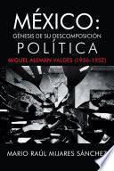Libro de México: Génesis De Su Descomposición Política