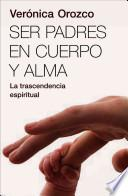 Libro de Ser Padres En Cuerpo Y Alma/ Parents In Body And Soul