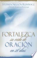 Libro de Fortalezca Su Vida De Oracion En 28 Dias: Aprenda A Orar Con Proposito = Praying With Purpose