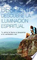 Libro de Despierta: Descubre La Iluminación Espiritual. Tu Alma Te Llama A Despertar A Tu Verdadero Ser