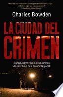 Libro de La Ciudad Del Crimen: Ciudad Juarez Y Los Nuevos Campos De Exterminio De La Economia Global