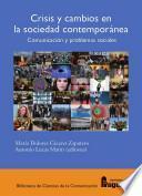 Libro de Crisis Y Cambios En La Sociedad Contemporánea: Comunicación Y Problemas Sociales