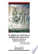 Libro de El Miedo Al Otro En La España Del Siglo Xvii. Proceso Y Muerte De Beltrán Campana