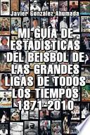 Libro de Mi Guía De Estadísticas Del Beisbol De Las Grandes Ligas De Todos Los Tiempos, 1871 2010
