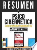 Libro de Resumen De  Psico Cibernetica: El Secreto Para Mejorar Y Transformar Tu Vida   Maxwell Maltz