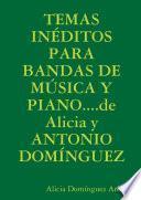 Libro de Temas InÉditos Para Bandas De MÚsica Y Piano….de Alicia Y Antonio DomÍnguez