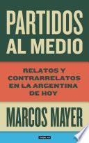 Libro de Partidos Al Medio. Relatos Y Contrarrelatos En La Argentina De Hoy