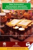 Libro de Bases Técnicas Para El Aprovechamiento Agroindustrial De Especies