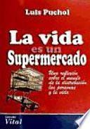 Libro de La Vida Es Un Supermercado. Una Reflexión Sobre El Mundo De La Distribución, Las Personas Y La Vida.
