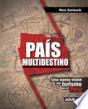 Libro de País Multidestino. Una Nueva Visión Del Turismo En El Perú