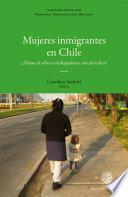 Libro de Mujeres Inmigrantes En Chile: ¿mano De Obra O Trabajadoras Con Derechos?