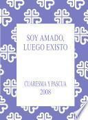 Libro de Soy Amado, Luego Existo. Cuaresma  Pascua 2008