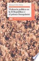 Libro de Violencia Política En La Ii República Y El Primer Franquismo
