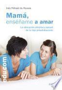 Libro de Mamá, Enséñame A Amar