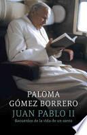 Libro de Juan Pablo Ii: Recuerdos De La Vida De Un Santo