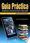 Libro de Guía Práctica De Publicación Y Promoción De Libros En Papel Y Ebook