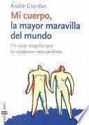 Libro de Mi Cuerpo, La Mayor Maravilla Del Mundo