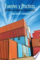 Libro de Fuentes Y Practicas Del Derecho Aduanero Internacional.