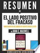 Libro de Resumen De  El Lado Positivo Del Fracaso: Como Convertir Los Errores En Puentes Hacia El Éxito   De John C. Maxwell