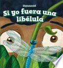 Libro de Si Yo Fuera Una Lib幨ula (if I Were A Dragonfly)