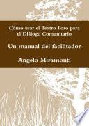 Libro de Cómo Usar El Teatro Foro Para El Diálogo Comunitario   Un Manual Del Facilitador