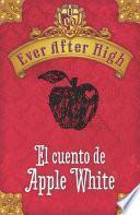 Libro de Ever After High. El Cuento De Apple White