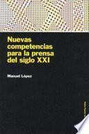 Libro de Nuevas Competencias Para La Prensa Del Siglo Xxi