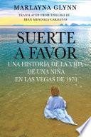 Libro de Suerte A Favor: Una Historia De La Vida De Una Niña En Las Vegas De 1970.