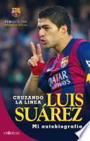 Libro de Cruzando La Línea. Luis Suárez