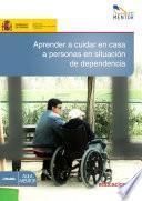 Libro de Aprender A Cuidar En Casa A Personas En Situación De Dependencia