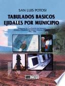 Libro de San Luis Potosí. Tabulados Básicos Ejidales Por Municipio. Programa De Certificación De Derechos Ejidales Y Titulación De Solares Urbanos, Procede. 1992 1998