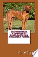 Libro de Como Entrenar Y Entender Su Perro Rhodesian Ridgeback Y Perrito