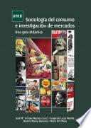 Libro de Sociología Del Consumo E Investigación De Mercados. Una Guía Didáctica