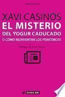 Libro de El Misterio Del Yogur Caducado O Cómo Reinventar Los Periódicos