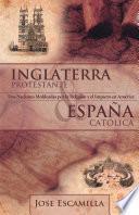 Libro de Inglaterra Protestante Y España Católica