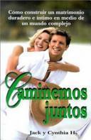 Libro de Caminemos Juntos: Como Construir Un Matrimonio Duradero E Intimo En Medio De Un Mundo Complejo = Let Us Walk Together