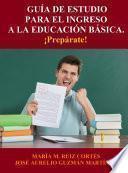 Libro de Guía De Estudio Para El Ingreso A La Educación Básica