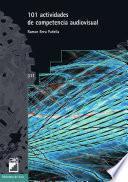 Libro de 101 Actividades De Competencia Audiovisual
