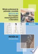 Libro de Método Profesional De Patronaje Y Escalado Masculino Para Trazados Manual Geométrico E Informático. Patrón Xxi
