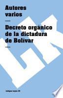 Libro de Constituciones Fundacionales De Colombia. Decreto Orgánico De La Dictadura De Bolívar