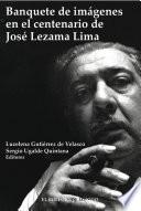 Libro de Banquete De Imágenes En El Centenario De José Lezama Lima