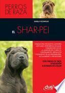 Libro de El Shar Pei: Normas Para Escoger El Cachorro Adecuado, Entender Su Lenguaje, Adiestramiento, Prevención Y Tratamiento De Las Enfermedades, Acicalamiento